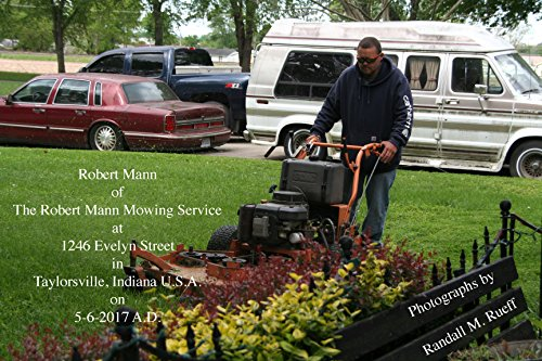 Robert Mann of The Robert Mann Mowing Service at 1246 Evelyn Street in Taylorsville, Indiana U.S.A. on 5-6-2017 A.D.
