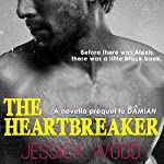 The Heartbreaker: The Heartbreaker, #0.5 - Prequel Novella to DAMIAN | Jessica Wood
