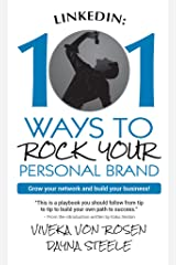 LinkedIn: 101 Ways To Rock Your Personal Brand: Grow your network and build your business! Kindle Edition