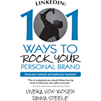 LinkedIn: 101 Ways To Rock Your Personal Brand: Grow your network and build your business! (English Edition)