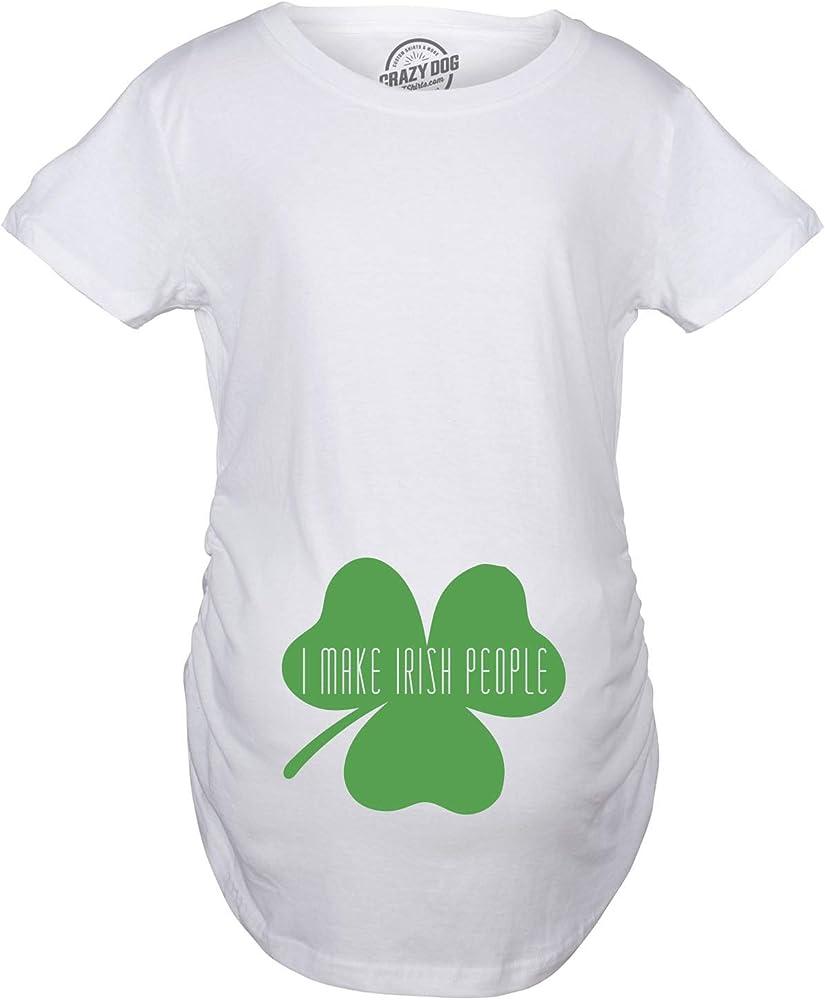 92e975479e898 Crazy Dog T-Shirts Maternity I Make Irish People Funny St. Patrick's ...