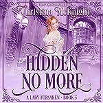 Hidden No More: A Lady Forsaken, Book 5 | Christina McKnight