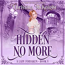 Hidden No More: A Lady Forsaken, Book 5 Audiobook by Christina McKnight Narrated by Amanda Friday