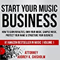 Start Your Music Business: How to Earn Royalties, Own Your Music, Sample Music, Protect Your Name & Structure Your Music Business Audiobook by Audrey K. Chisholm Esq. Narrated by Nader Nadernejad