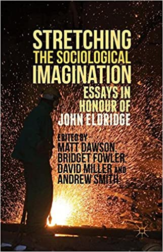 Stretching The Sociological Imagination Essays In Honour Of John  Stretching The Sociological Imagination Essays In Honour Of John Eldridge  St Ed  Edition