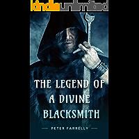 The legend Of A Divine Blacksmith (The legend Of A Divine Blacksimith Book 1)