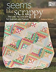 Seems Like Scrappy: The Look You Love With Fat Quarters and Precuts by Rebecca Silbaugh (2015-06-02)