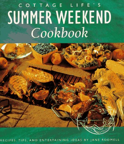 Cottage Life - Cottage Life's Summer Weekend Cookbook: Recipes, Tips and Entertaining Ideas (Cottage Life Books)