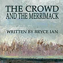 The Crowd and the Merrimack Audiobook by Bryce Ian Narrated by Eric McMyermick