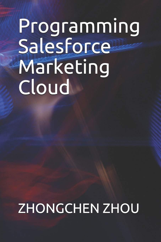 Programming Salesforce Marketing Cloud Zhou Zhongchen 9781092718790 Amazon Com Books