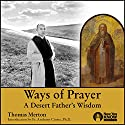Ways of Prayer: A Desert Father's Wisdom Lecture by Thomas Merton Narrated by Thomas Merton