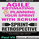 Agile Product Management: Agile Estimating and Planning Your Sprint with Scrum & Agile Retrospectives 29 Tips for Continuous Improvement |  Paul Vii