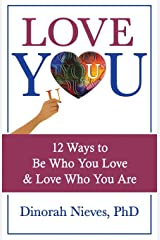 Love YOU: 12 Ways to Be Who You Love & Love Who You Are Paperback