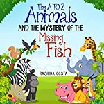 The A to Z Animals and the Mystery of the Missing Fish | Rashida Costa