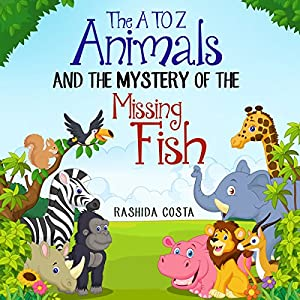 The A to Z Animals and the Mystery of the Missing Fish Audiobook