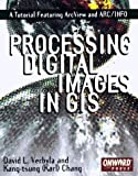 img - for Processing Digital Images in GIS: A Tutorial Featuring ArcView and ARC/INFO by David Verbyla (1997-10-01) book / textbook / text book