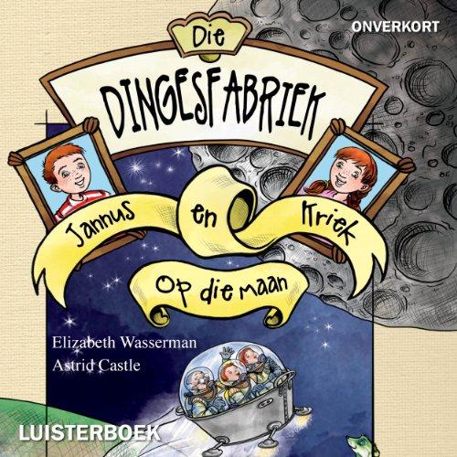 die-dingesfabriek-1-jannus-en-kriek-op-die-maan-afrikaans-edition