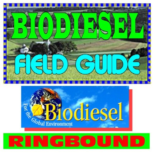 Read Online Biodiesel Field Guide - Practical Information on Incentives, Grants, Production, Handling and Use, Specifications (Ringbound) pdf epub