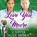 Love You, Moore: Moore Romance, Book 2 Audiobook by Alex Miska, V. Soffer Narrated by Sean Lenhart