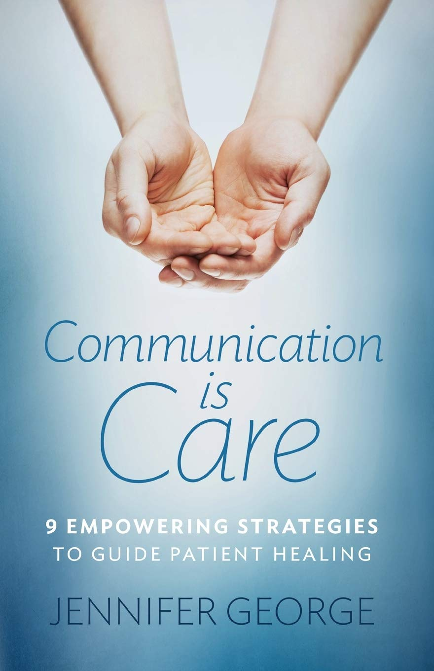 Communication Is Care  9 Empowering Strategies To Guide Patient Healing