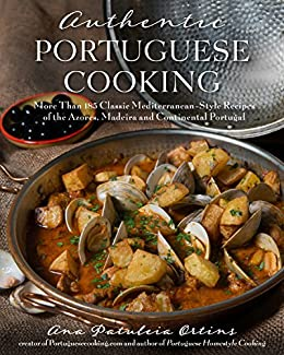 Authentic portuguese cooking more than 185 classic mediterranean authentic portuguese cooking more than 185 classic mediterranean style recipes of the azores forumfinder Choice Image