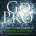 Go Pro - 7 Steps to Becoming a Network Marketing Professional Audiobook by Eric Worre Narrated by Eric Worre