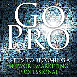 Go Pro - 7 Steps to Becoming a Network Marketing Professional | Livre audio