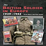 The British Soldier in Europe 1939-45, Peter Doyle and Paul Evans, 1847971024