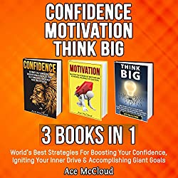 Confidence: Motivation: Think Big: 3 Books in 1