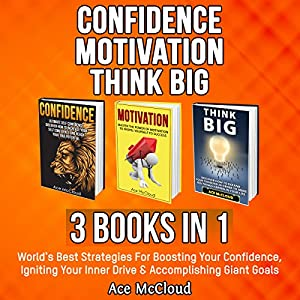 Confidence: Motivation: Think Big: 3 Books in 1 Audiobook