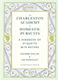Charleston Academy of Domestic Pursuits: A Handbook of Etiquette with Recipes