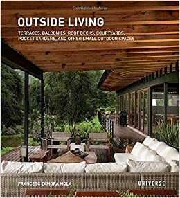 Book Outside Living: Terraces, Balconies, Roof Decks, Courtyards, Pocket Gardens, and Other Small Outdoor Spaces by Mola, Francesc Zamora (2015)