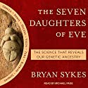 The Seven Daughters of Eve: The Science That Reveals Our Genetic Ancestry Hörbuch von Bryan Sykes Gesprochen von: Michael Page