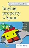 The Complete Guide to Buying Property in Spain: Buying, Renting, Letting and Selling