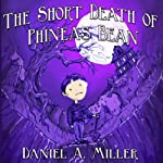 The Short Death of Phineas Bean | Daniel A. Miller