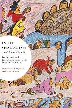 Inuit Shamanism and Christianity: Transitions and Transformations in the Twentieth Century (McGill-Queen's Native and Northern Series)