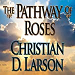 The Pathway of Roses | Christian D. Larson