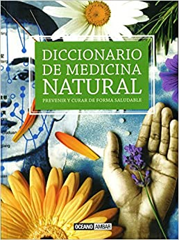 Diccionario De Medicina Natural: La Medicina Natural Permite Curar O Paliar Los Síntomas De Determinadas Enfermedades Sin El Uso De Medicamentos por Océano epub
