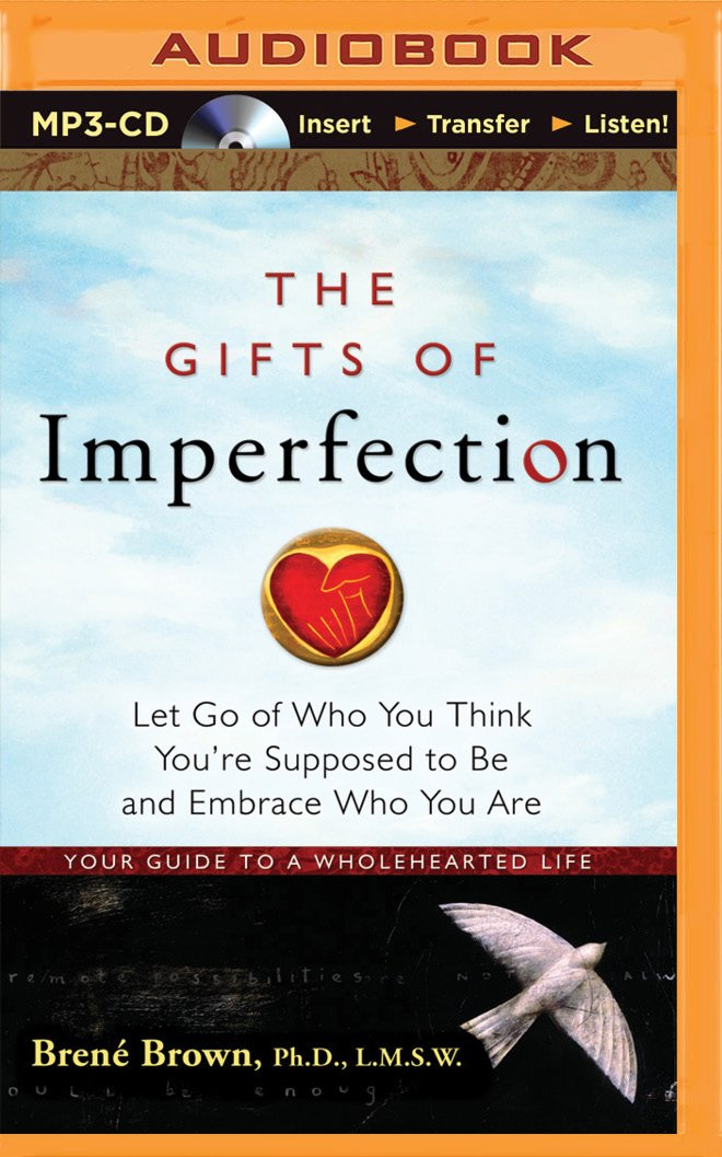The gifts of imperfection let go of who you think youre supposed the gifts of imperfection let go of who you think youre supposed to be and embrace who you are brene brown phd lmsw lauren fortgang negle Choice Image