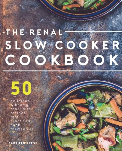 Renal Slow Cooker Cookbook  50 Delicious   Hearty Renal Diet Recipes That Practically Cook Themselves  The Renal Diet   Kidney Disease Cookbook Series
