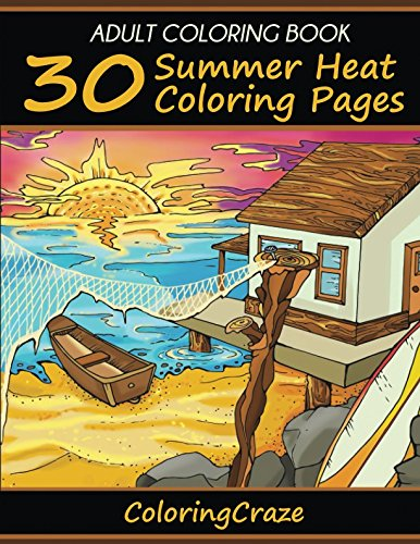 Adult Coloring Book: 30 Summer Heat Coloring Pages (Anti Stress Coloring Books For Grown-ups)