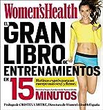 El gran libro de entrenamientos en 15 minutos (Women's Health): Rutinas esprés para un cuerpo más sexy y firme