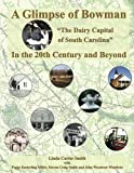 "A Glimpse of Bowman In the 20th Century and Beyond: ""The Dairy Capital of South Carolina"" (Bowman Books) (Volume 2)"
