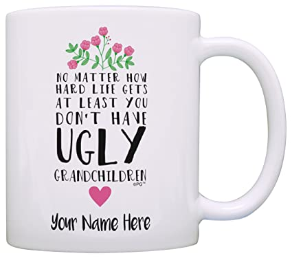 Personalized Grandma Gifts At Least You Dont Have Ugly Grandchildren Grandchild Name New