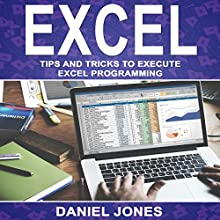 Excel: Tips and Tricks to Execute Excel Programming Audiobook by Daniel Jones Narrated by William Bahl