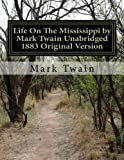 Life On The Mississippi by Mark Twain Unabridged 1883 Original Version