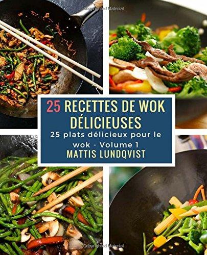 25 recettes de wok délicieuses: 25 plats délicieux pour le wok (Volume 1) (French Edition)