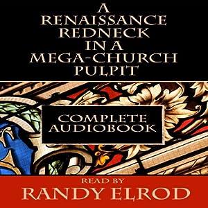 A Renaissance Redneck in a Mega-Church Pulpit Audiobook