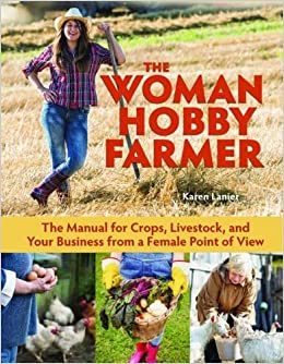 the-woman-hobby-farmer-female-guidance-for-growing-food-raising-livestock-and-building-a-farm-based-business