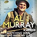 Watching War Films with My Dad Audiobook by Al Murray Narrated by Al Murray